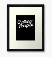 Challenge Accepted. Framed Print