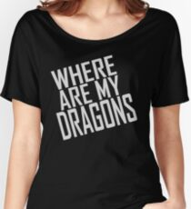 WHERE ARE MY DRAGONS - ONE LINER Women's Relaxed Fit T-Shirt