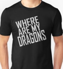 WHERE ARE MY DRAGONS - ONE LINER T-Shirt