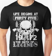 Life begins at forty five 1972 The birth of legends Unisex T-Shirt