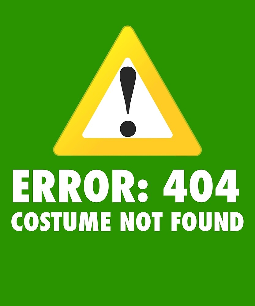Error 404 Costume Not Found Funny Lazy Easy T-Shirt by AlwaysAwesome