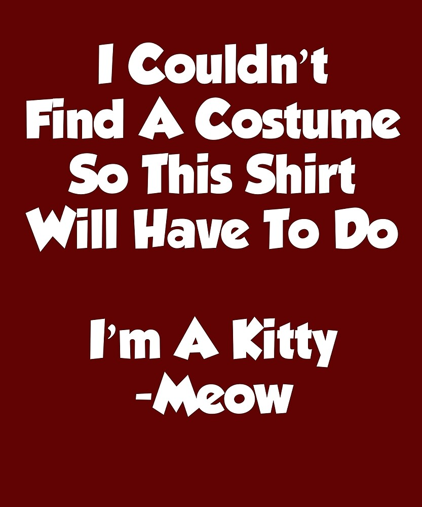 I'm A Kitty Meow Funny Lazy Easy Cat Costume T-Shirt by AlwaysAwesome