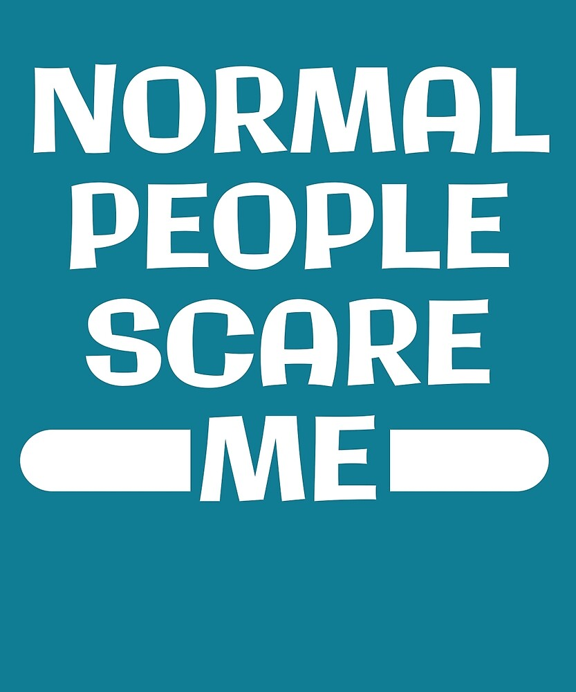 Normal People Scare Me Funny Halloween Party T-Shirt by AlwaysAwesome