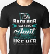 Back off I have a crazy Aunt and I m not afraid to use her Unisex T-Shirt
