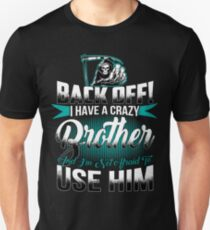 Back off I have a crazy Brother and I m not afraid to use him Unisex T-Shirt