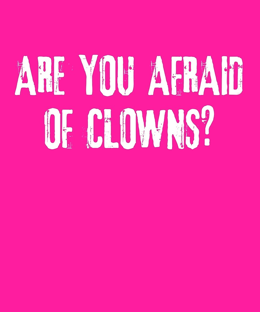 Are You Afraid Of Clowns? Scary Party T-Shirt by AlwaysAwesome