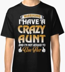 I have a crazy Aunt and I m not afraid to use her Classic T-Shirt