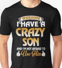 I have a crazy Son and I m not afraid to use him Unisex T-Shirt