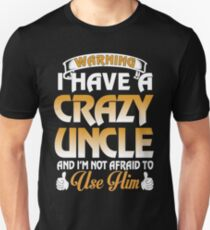 I have a crazy Uncle and I m not afraid to use him Unisex T-Shirt