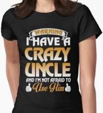 I have a crazy Uncle and I m not afraid to use him T-Shirt