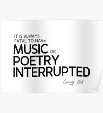 music or poetry interrupted - george eliot Poster