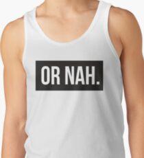 Or Nah. Tank Top