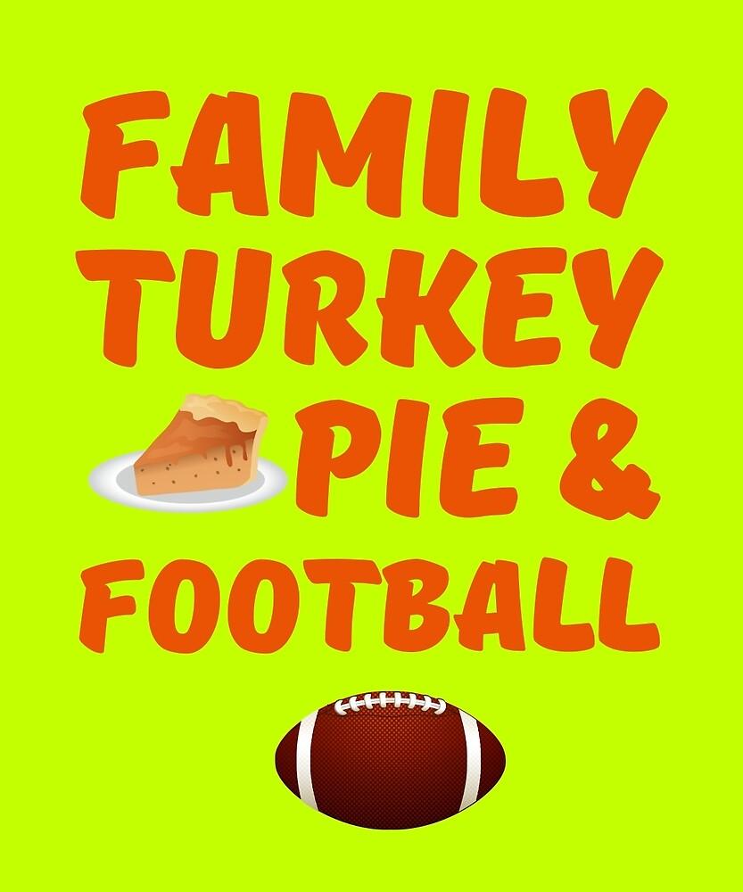 Family Turkey Pie & Football Cute Holidays T-Shirt by AlwaysAwesome