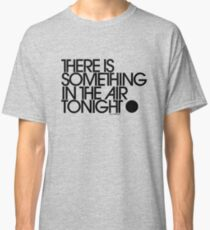 There Is Something In The Air Tonight Classic T-Shirt