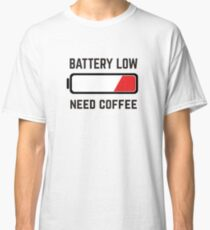 BATTERY LOW - NEED COFFEE Classic T-Shirt