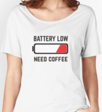 BATTERY LOW - NEED COFFEE Women's Relaxed Fit T-Shirt