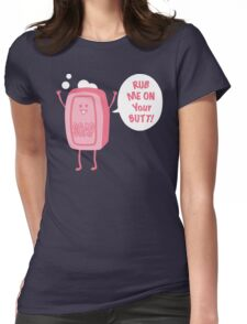 Rub Me On Your Butt! Womens Fitted T-Shirt