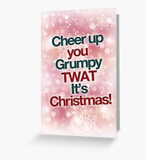 Cheer up you grumpy twat it's christmas - christmas card Greeting Card