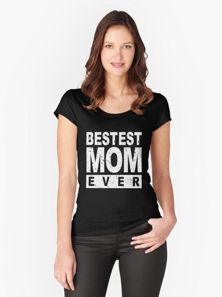 Mothers Day Memorable Mom Gifts - Bestest Mom Ever Women's Fitted Scoop T-Shirt Front