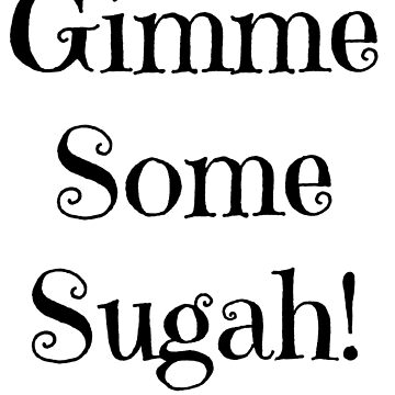 """Gimme Some Sugah"" by MissAlaneious"
