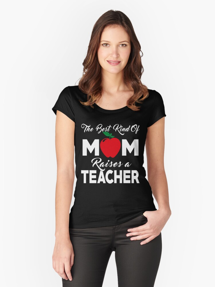 The Best Kind Of Mom Raises A Teacher - Mothers Day Teachers Mom Gifts Women's Fitted Scoop T-Shirt Front