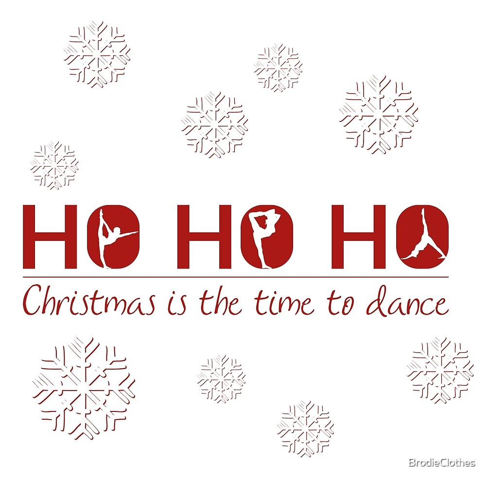 Ho Ho Ho; Christmas is the time to dance by BrodieClothes
