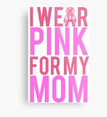 I Wear Pink For My Mom BREAST CANCER Metal Print
