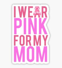 I Wear Pink For My Mom BREAST CANCER Sticker