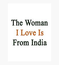 The Woman I Love Is From India  Photographic Print