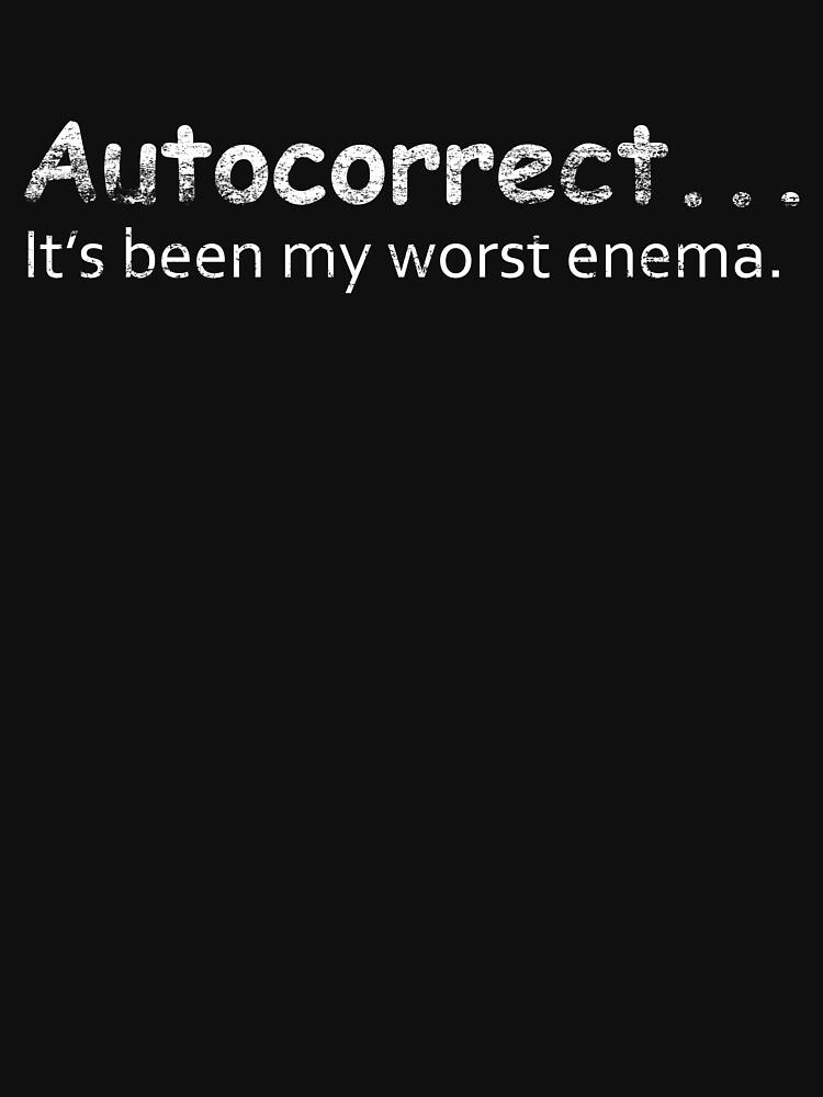 Funny Grammar Shirt Auto Correct Has Been My Worst Enema by trushirtdesigns