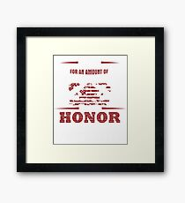 For an Amount of Honor T-Shirt Framed Print