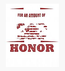 For an Amount of Honor T-Shirt Photographic Print