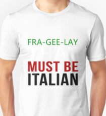 Fra Gee Lay - Must Be Italian Unisex T-Shirt