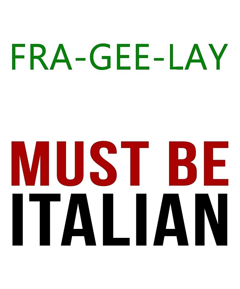 Fra Gee Lay - Must Be Italian by CreativeStrike