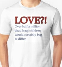 LOVE? Over a half million dead Iraqi children would certainly beg to differ T-Shirt