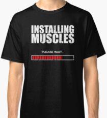 Installing Muscles Please Wait Classic T-Shirt