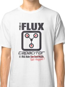 The Flux Capacitor - Makes $#it Happen Classic T-Shirt