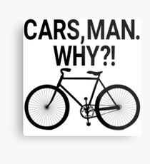Portlandia Quote - Cars, Man. Why?! Metal Print