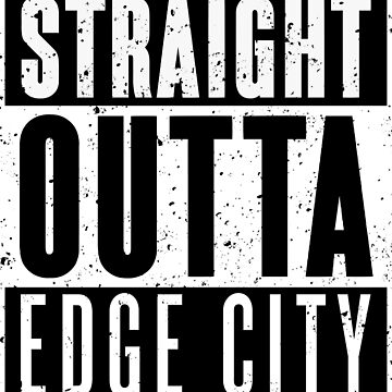 Straight Outta Edge City by RoufXis