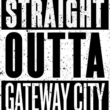 Straight Outta Gateway City by RoufXis