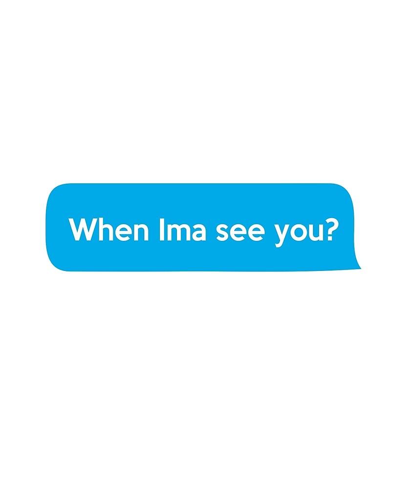 When Ima see you?  by CreativeStrike