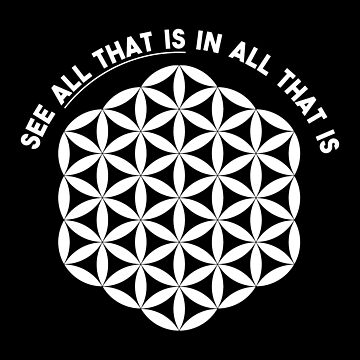 Sacred Geometry: Flower Of Life - All That Is (Quote) by pubicbear
