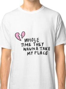 Whole Time They Wanna Take My Place | Trendy/Hipster/Tumblr Meme Classic T-Shirt