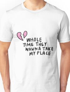 Whole Time They Wanna Take My Place   Trendy/Hipster/Tumblr Meme Unisex T-Shirt