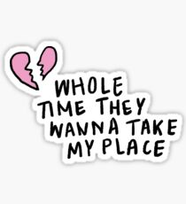 Whole Time They Wanna Take My Place | Trendy/Hipster/Tumblr Meme Sticker