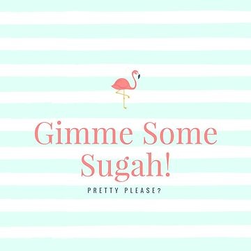 Gimme Some Sugah Pretty Please? by MissAlaneious