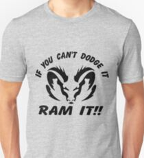 If you can't dodge it, RAM IT!! T-Shirt