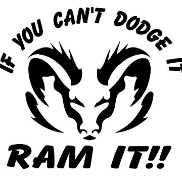 If you can't dodge it, RAM IT!! by nick9219