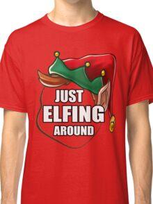 Just Elfing Around Funny Shirt Ugly Christmas Holiday Gift Tshirt Classic T-Shirt