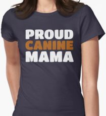 Proud Canine Mom - Puppy Dog Mama Pride Womens Fitted T-Shirt